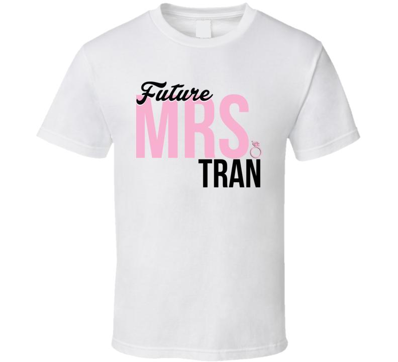 Future Mrs. Tran Bride To Be Engagement Bachelorette T Shirt