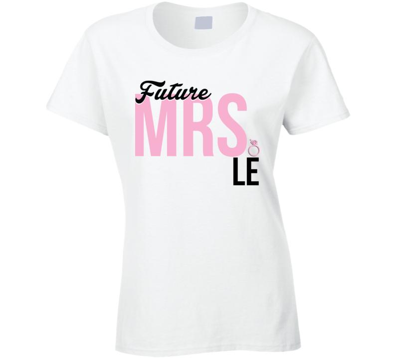 Future Mrs. Le Engagement Bachelorette Proposal Bride T Shirt