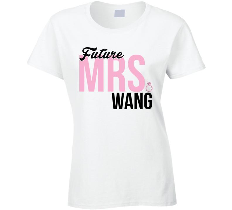 Future Mrs. Wang Engagement Bachelorette Proposal Bride T Shirt