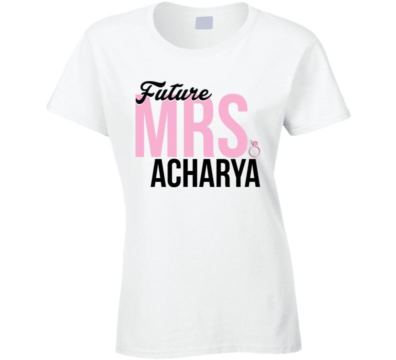 Future Mrs. Acharya Engagement Bachelorette Proposal Bride T Shirt