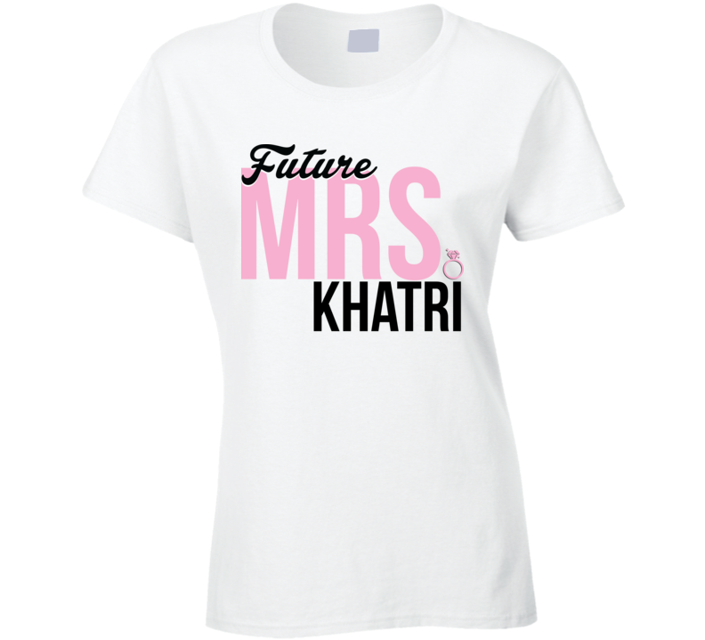 Future Mrs. Khatri Engagement Bachelorette Proposal Bride T Shirt