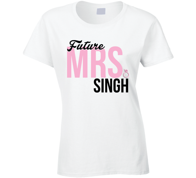 Future Mrs. Singh Engagement Bachelorette Proposal Bride Gift T Shirt