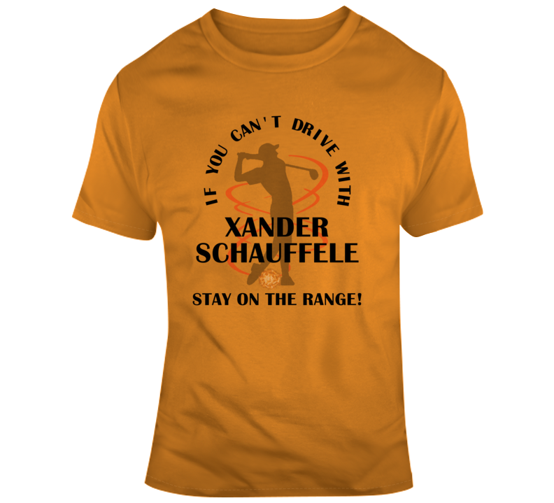 If You Can't Drive With Xander Schauffele Stay On The Range Funny Golf Pga T Shirt T Shirt