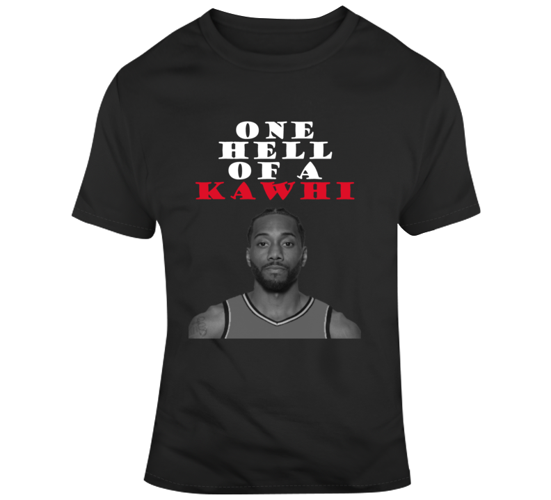 One Hell Of A Guy Kawhi Leonard Toronto Basketball Finals Funny Fan T Shirt T Shirt