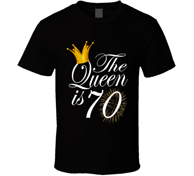 The Queen Is 70th Mom Grandmother Birthday Cute Gift T Shirt