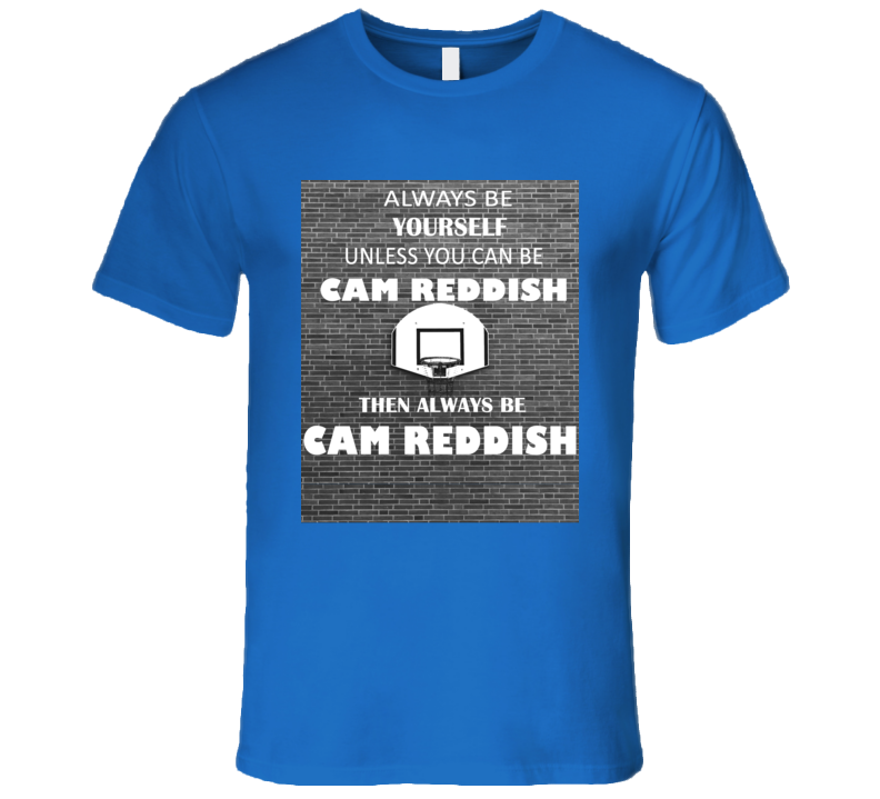 Always Be Cam Reddish Basketball Fan Funny Gift T Shirt
