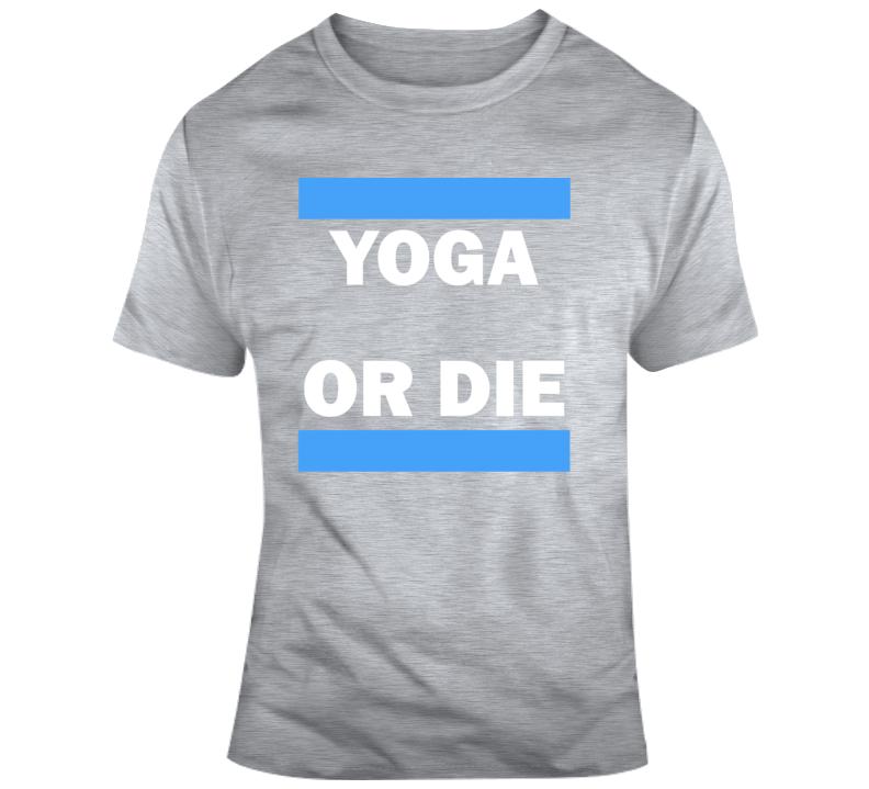 Yoga Or Die Funny Yogi Fan Gift T Shirt