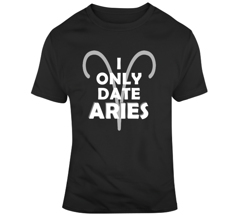 I Only Date Aries Funny Horoscope Sign Gift T Shirt