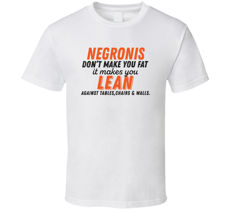 Negronis Don't Make You Fat Funny Alcoholic Gift T Shirt
