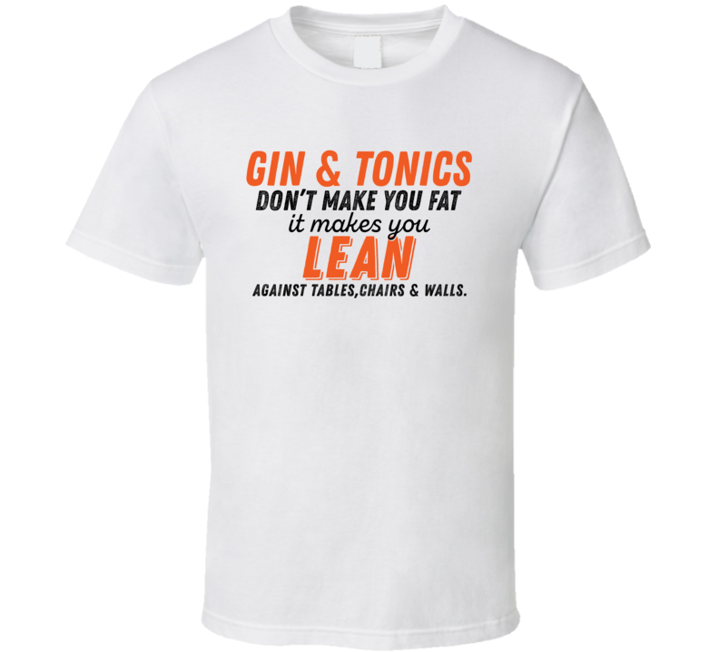 Gin & Tonics Don't Make You Fat Funny Alcoholic Gift T Shirt