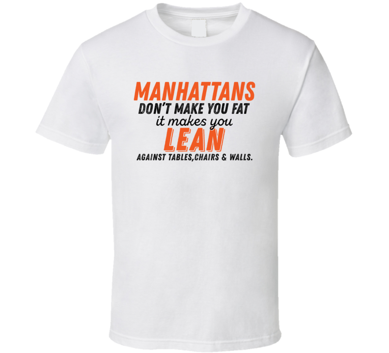Manhattans Don't Make You Fat Funny Alcoholic Gift T Shirt