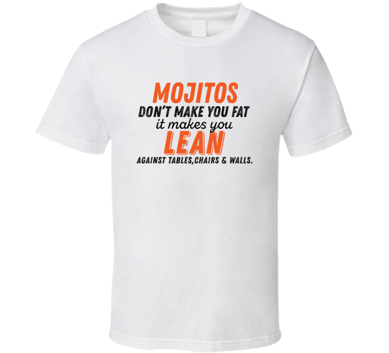 Mojitos Don't Make You Fat Funny Alcoholic Gift T Shirt