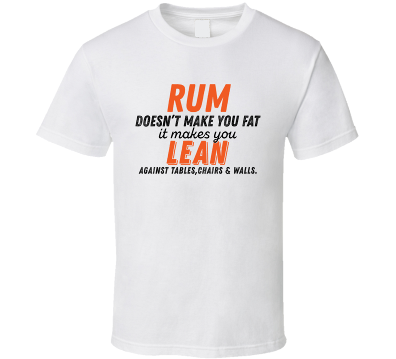 Rum Doesn't Make You Fat Funny Alcoholic Gift T Shirt