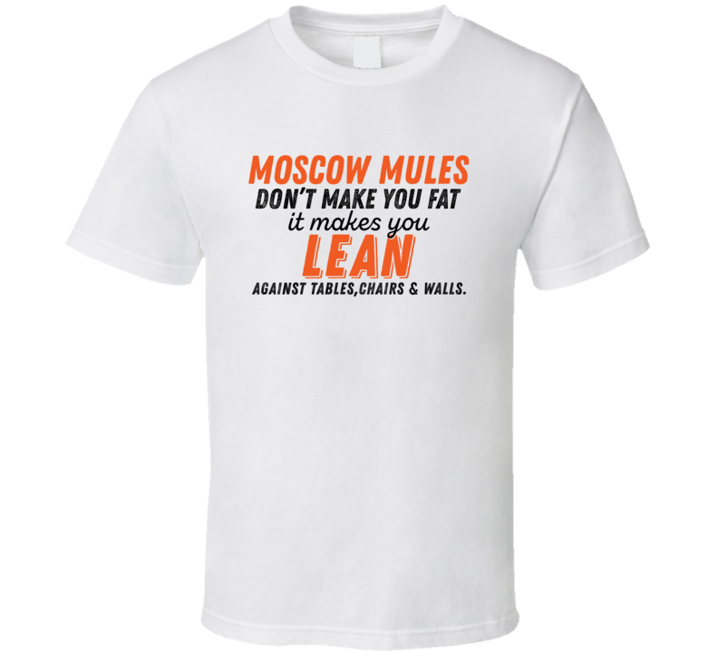 Moscow Mules Don't Make You Fat Funny Alcoholic Gift T Shirt