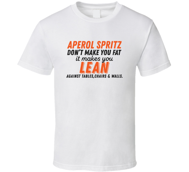 Aperol Spritz Don't Make You Fat Funny Alcoholic Gift T Shirt