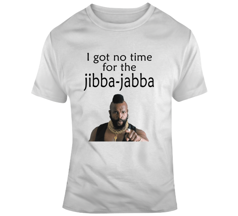 No Time For Jibba Jabba Funny Mr T Old School Fan T Shirt