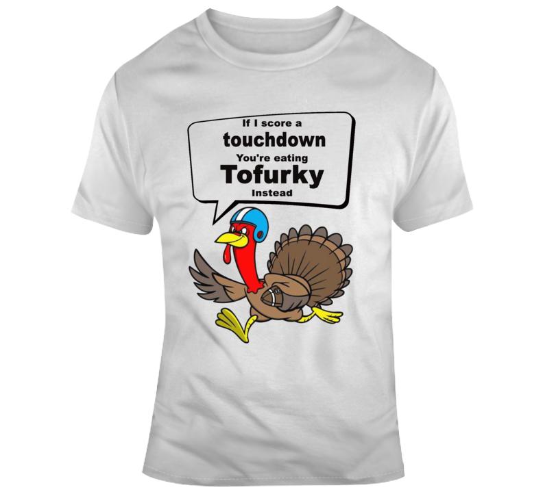 Touchdown Turkey Tofurky Thanksgiving Food Vegan Football Fan T Shirt