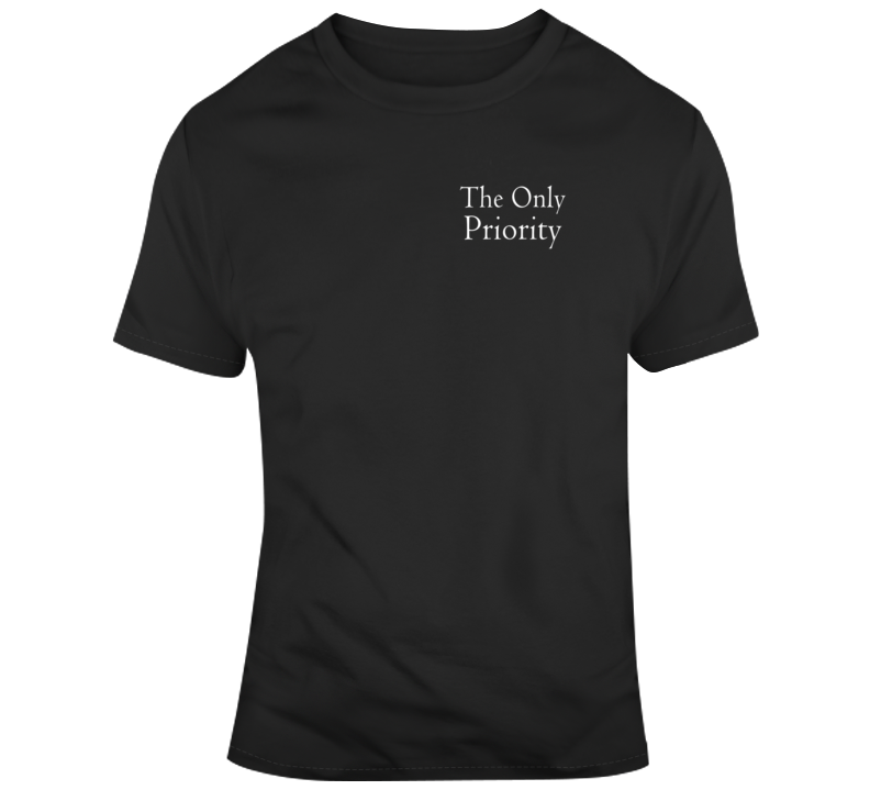 The Only Priority Funny Status Hierarchy T Shirt