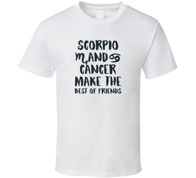 Scorpio And Cancer Make The Best Of Friends Horoscope Fan T Shirt