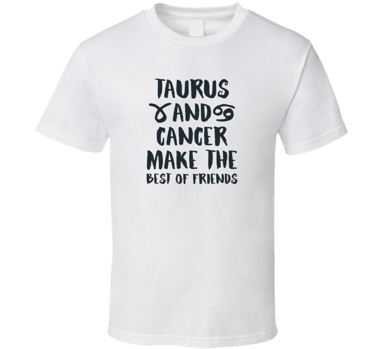 Taurus And Cancer Make The Best Of Friends Horoscope Fan T Shirt