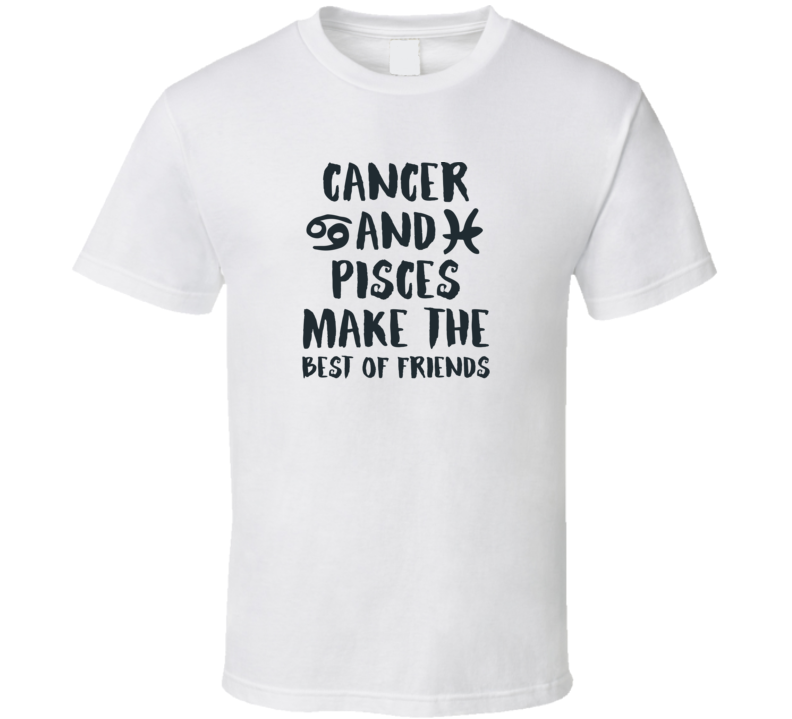 Cancer And Pisces Make The Best Of Friends Horoscope Fan T Shirt