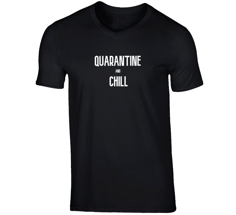 Quarantine And Chill Funny Social Distancing Gift T Shirt