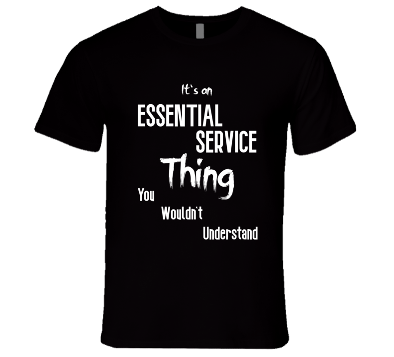 Essential Service Thing You Wouldn't Understand Nurse Police Gift T Shirt