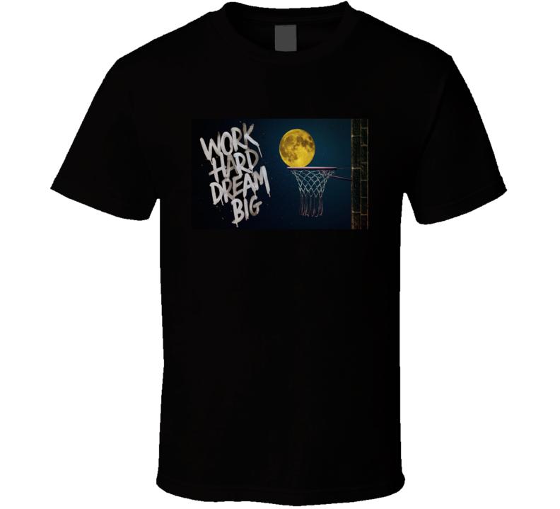 Work Hard Dream Big Cool Basketball Moon Space Gift T Shirt