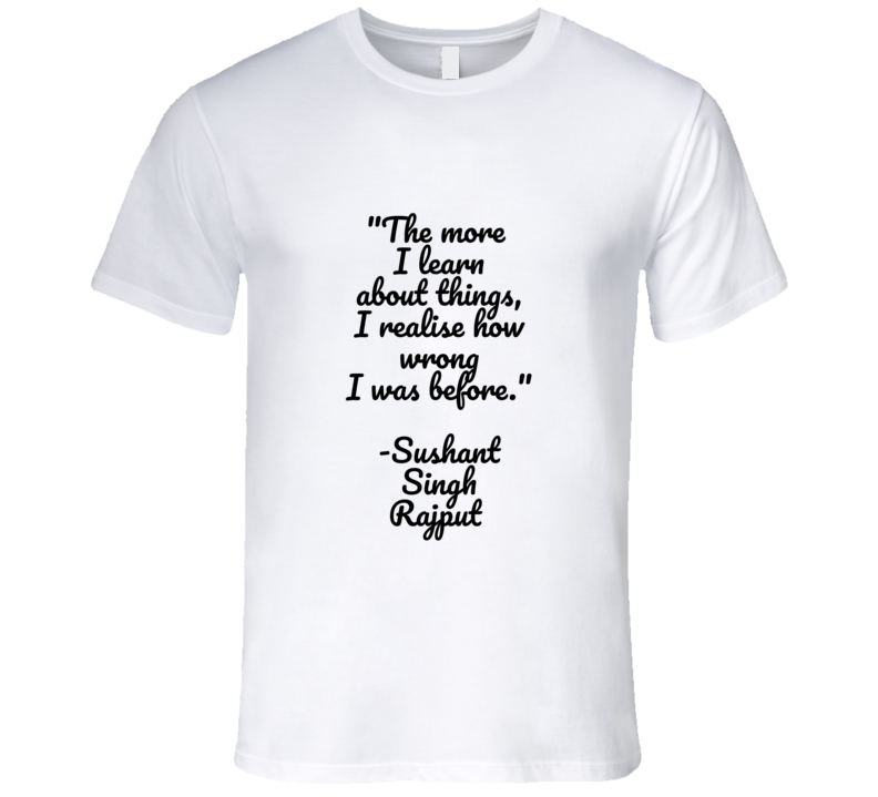 More I Learn About Things Sushant Singh Rajput Bollywood Quote Fan Gift T Shirt