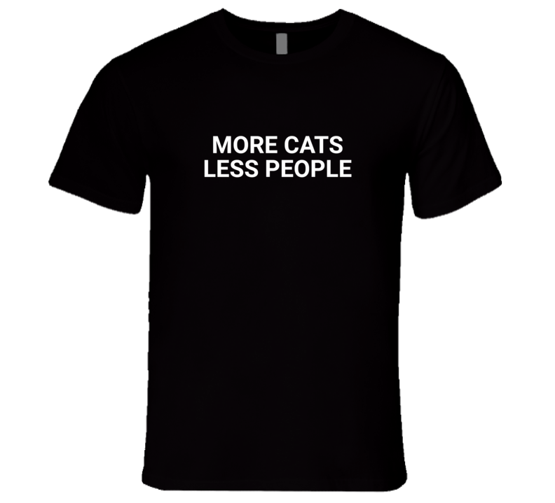 More Cats Less People Funny Animal Gift Fan T Shirt