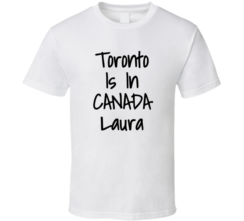 Toronto Canada Laura Funny Tv Host Geography T Shirt