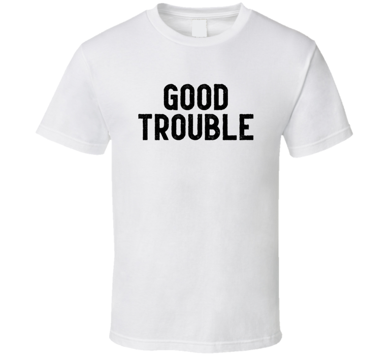 Good Trouble Conscious Social Justice Hero Fan Gift T Shirt