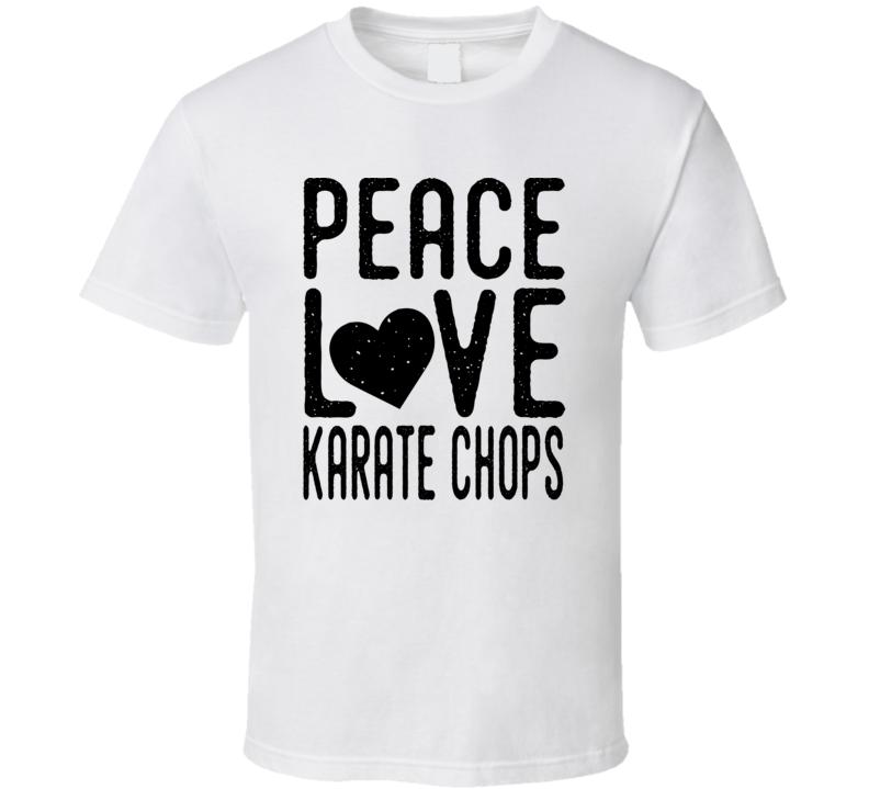 Peace Love Karate Chops Funny Martial Arts T Shirt