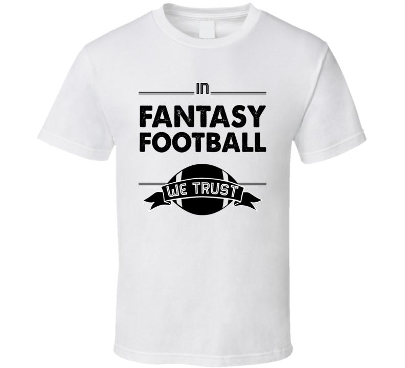 Fantasy Football We Trust Funny American Sports Fan T Shirt