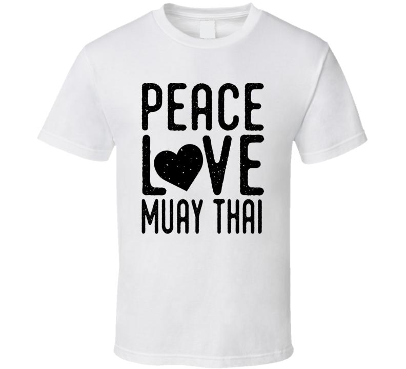 Peace Love Muay Thai Boxing Fan Mma T Shirt