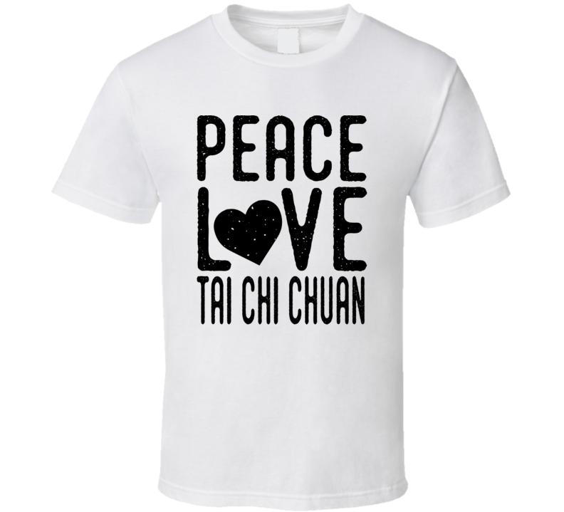 Peace Love Tai Chi Chuan Mma Sport Fan Spiritual T Shirt