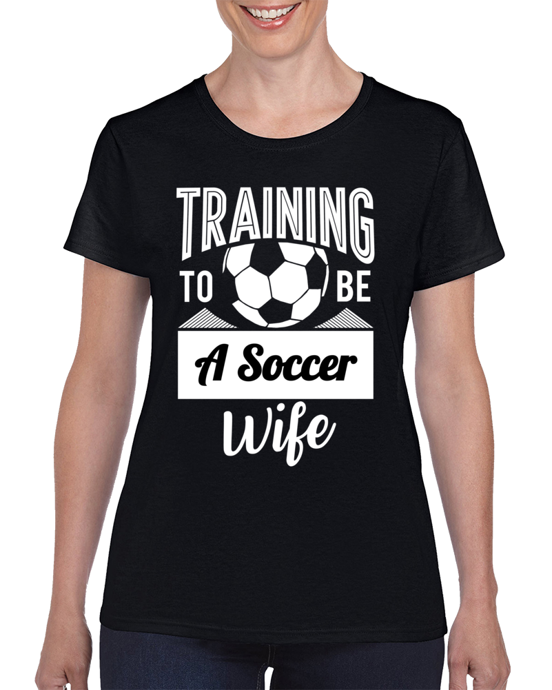 Training To Be A Soccer Wife Ladies T Shirt