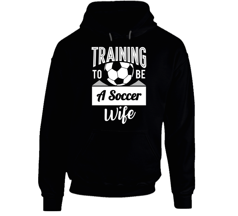 Training To Be A Soccer Wife Hoodie