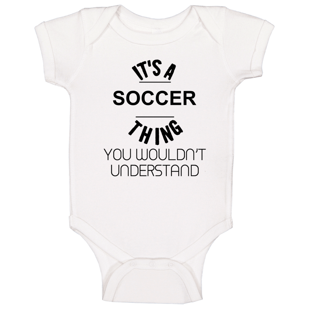It's A Soccer Thing You Wouldn't Understand Baby One Piece