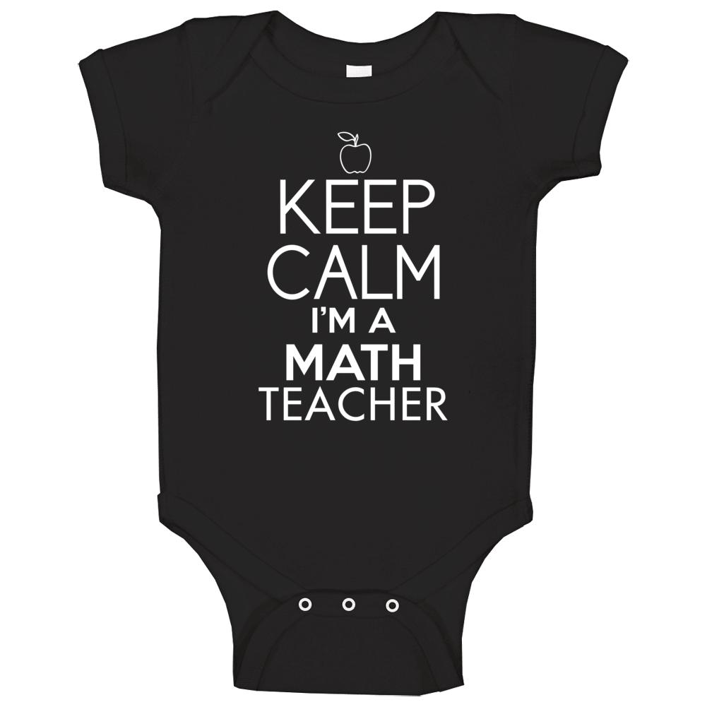 Keep Calm I'm A Math Teacher Baby One Piece