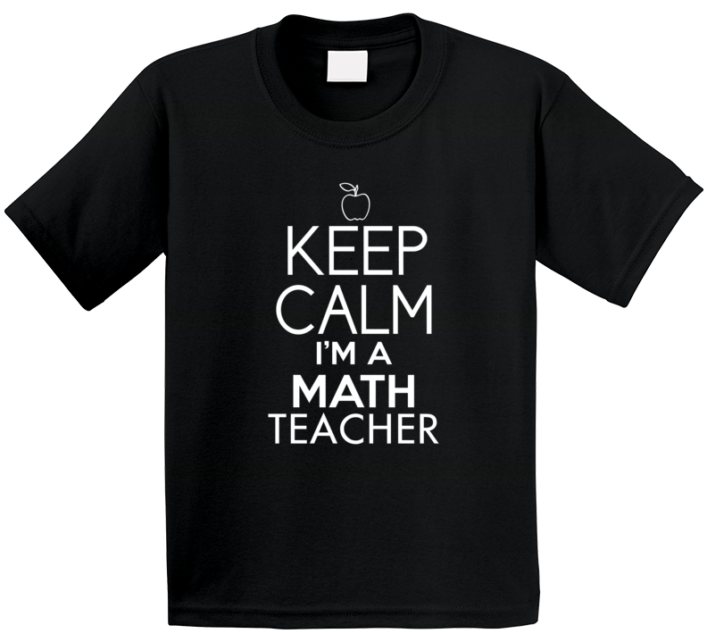 Keep Calm I'm A Math Teacher T Shirt