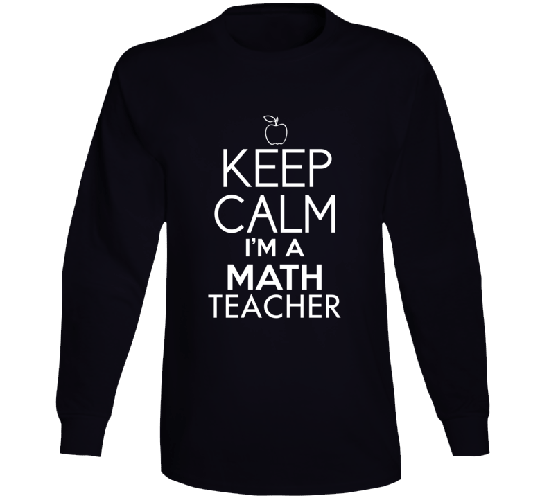 Keep Calm I'm A Math Teacher Long Sleeve T Shirt