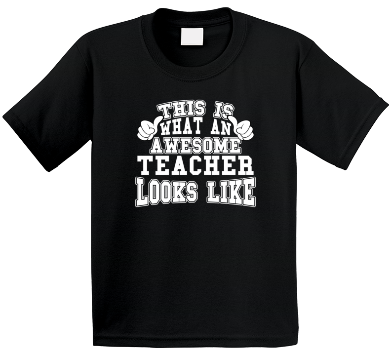This Is What An Awesome Teacher Looks Like T Shirt