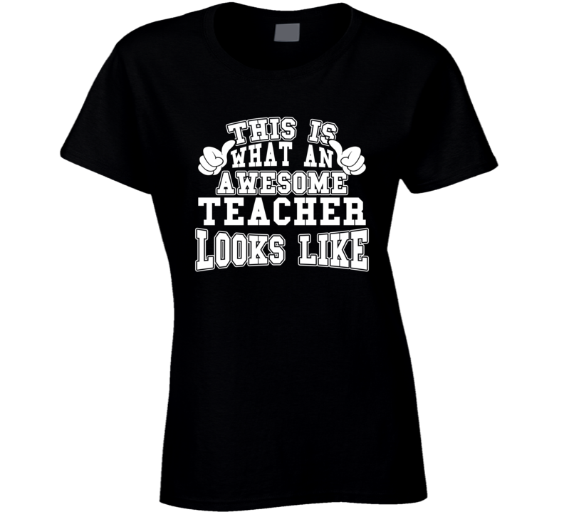 This Is What An Awesome Teacher Looks Like Ladies T Shirt