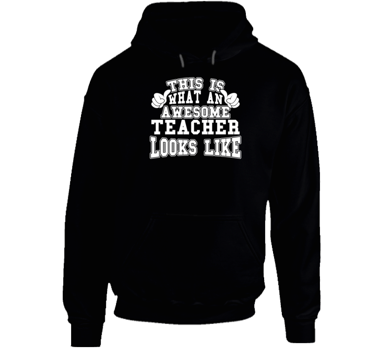 This Is What An Awesome Teacher Looks Like Hoodie