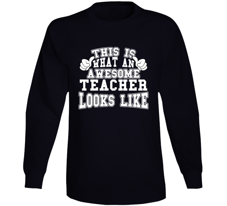 This Is What An Awesome Teacher Looks Like Long Sleeve T Shirt