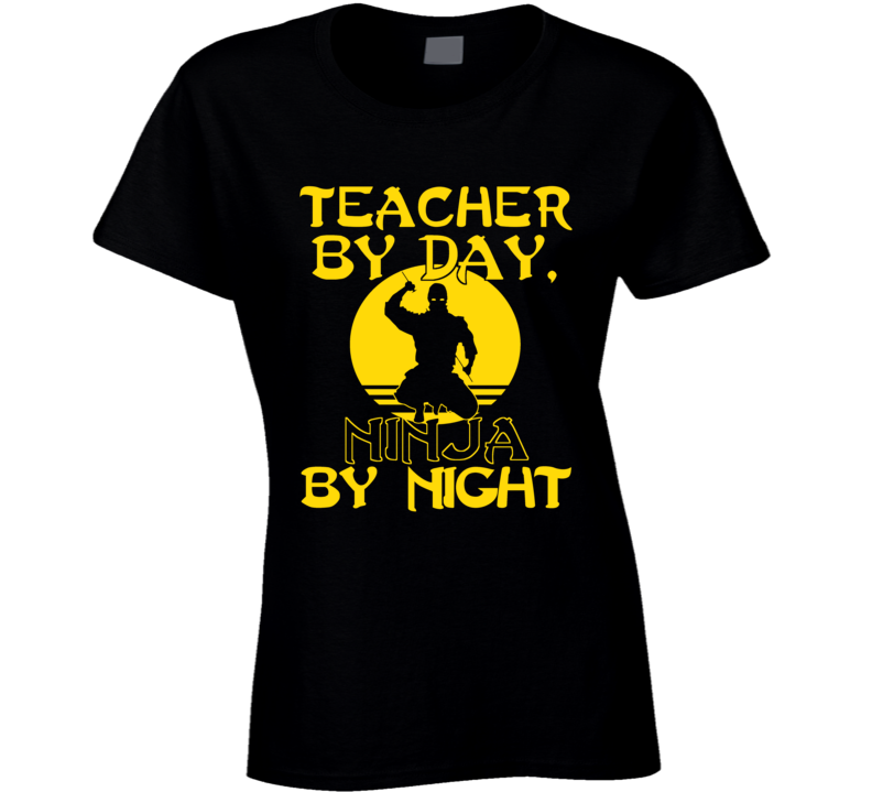 Teacher By Day Ninja By Night Ladies T Shirt