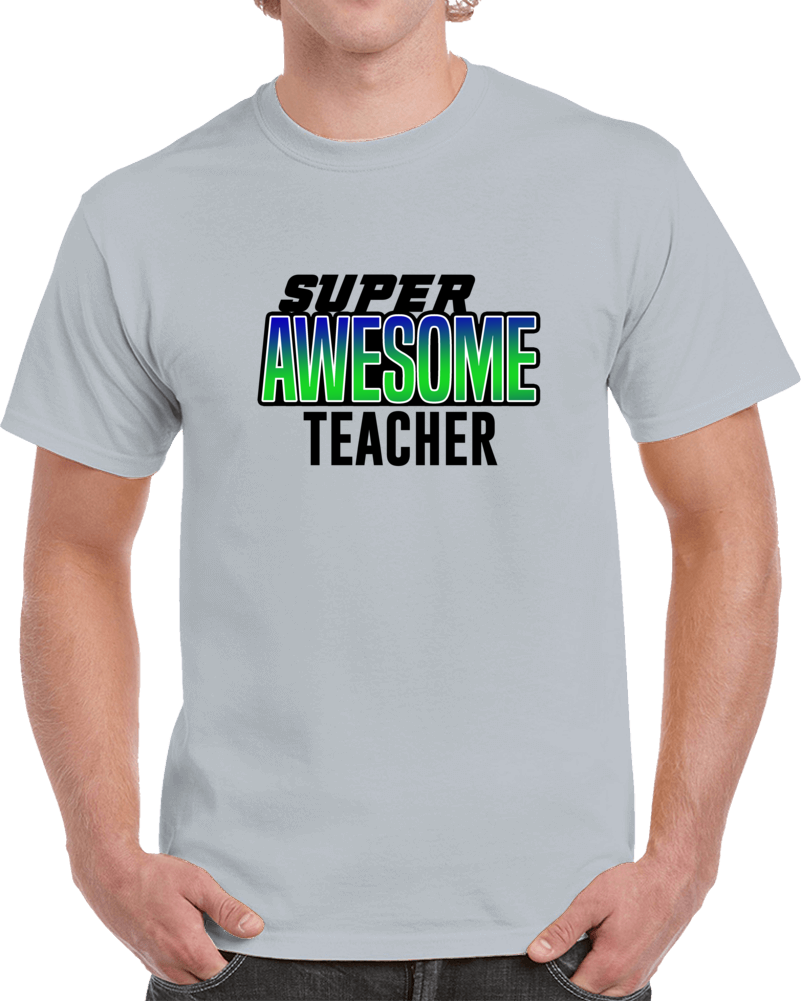 Super Awesome Teacher T Shirt