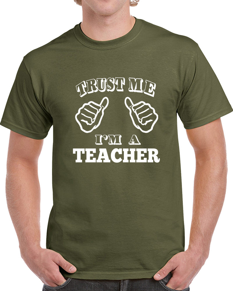 Trust Me I'm A  Teacher T Shirt