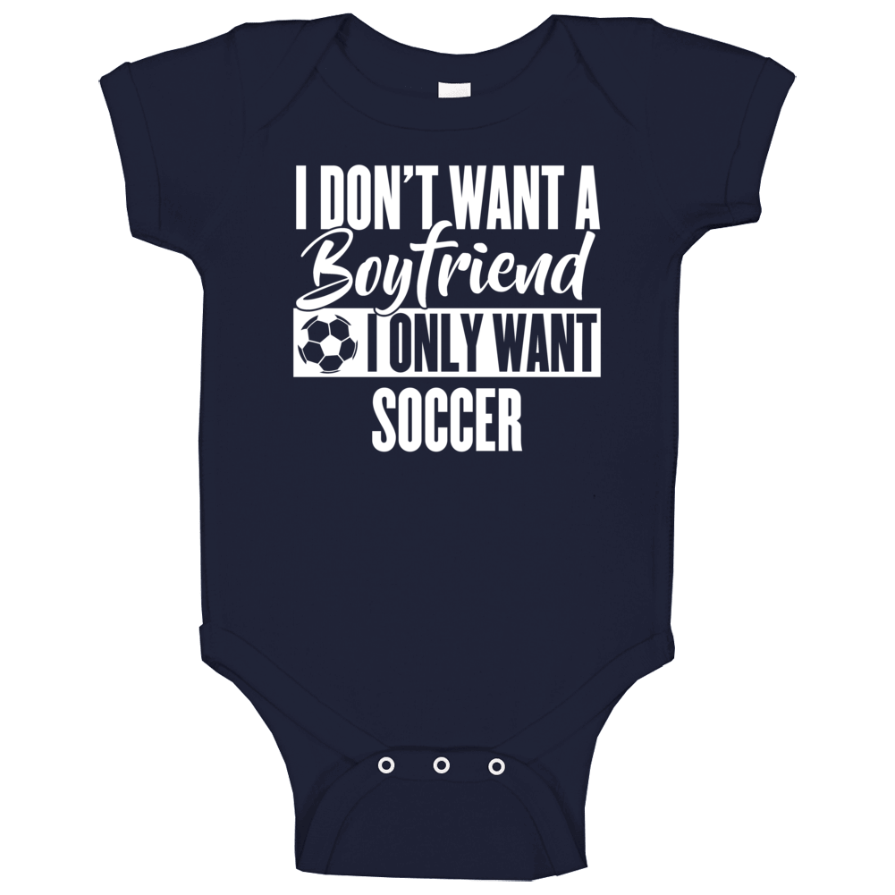 I Don't Want A Boyfriend I Only Want Soccer Baby One Piece